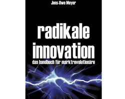 Radikale Innovation - Handbuch für Marktrevolutionäre, Banken und Sparkassen