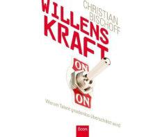 Buchempfehlung: Willenskraft - Warum Talent gnadenlos überschätzt wird von Christian Bischoff