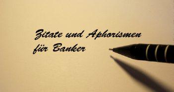 Heitere, Spannende, nachdenkliche und motivierende Zitate und Aphorismen für Führungskräfte in Banken und Sparkassen