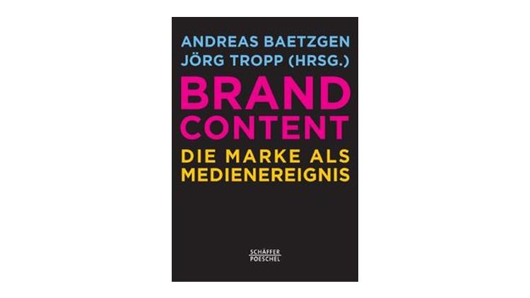 Buchempfehlung: Brand Content - Die Marke als Medienereignis