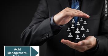 Acht Management-Fehler, die ein Unternehmen ruinieren können