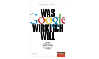 Buchempfehlung: Was Google wirklich will von Thomas Schulz