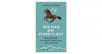 Buchtipp: Wie man ein Pferd fliegt von Kevin Ashton
