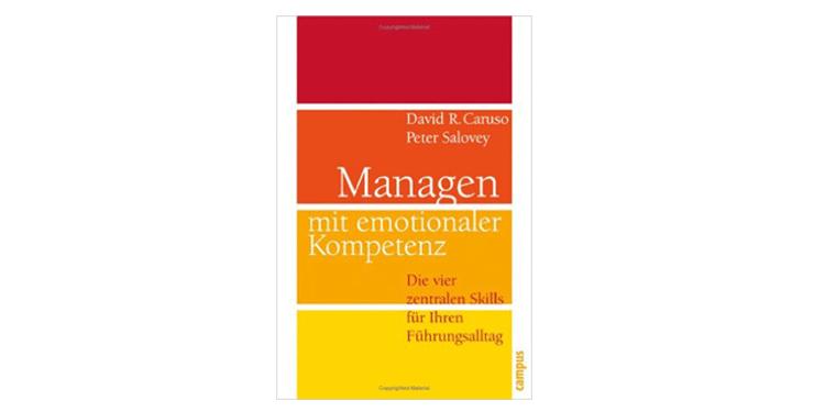 David R. Caruso und Peter Salovey: Managen mit emotionaler Kompetenz