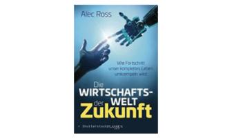 Buchtipp: Die Wirtschaftswelt der Zukunft von Alec Ross