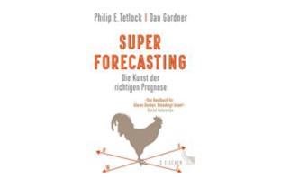 Buchtipp: Superforecasting von Philip E. Tetlock und Dan Gardner