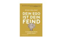 Ryan Holiday: Dein Ego ist dein Feind
