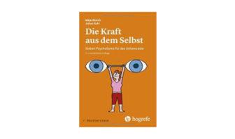 Maja Storch und Julius Kuhl: Die Kraft aus dem Selbst - Sieben PsychoGyms für das Unbewusste.