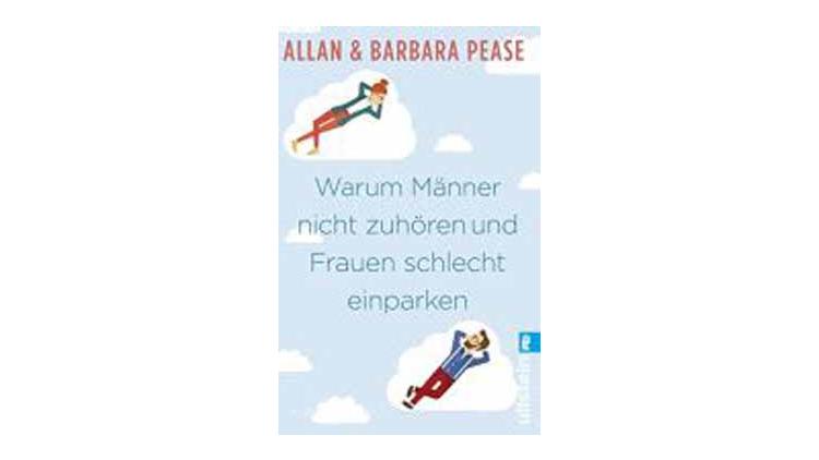 Allan Pease und Barbara Pease: Warum Männer nicht zuhören und Frauen schlecht einparken.