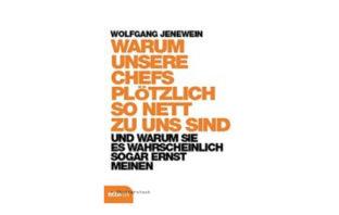Buchtipp: Wolfgang Jenewein: Warum unsere Chefs plötzlich so nett zu uns sind