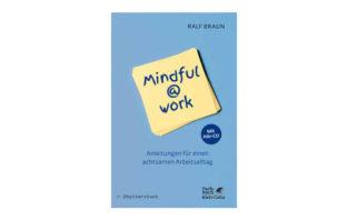 Buchtipp: Ralf Braun: Mindful@work
