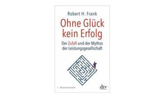 Buchtipp: Robert H. Frank: Ohne Glück kein Erfolg