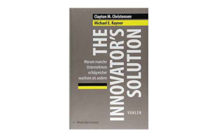 Buchtipp: Clayton M. Christensen und Michael E. Raynor: The Innovator's Solution