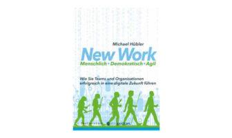 Buchtipp: Michael Hübler: New Work: Menschlich – Demokratisch – Agil