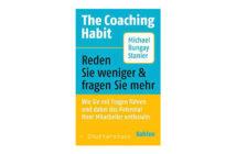Buchtipp: The Coaching Habit - Reden Sie weniger & fragen Sie mehr von Michael Bungay Stanier