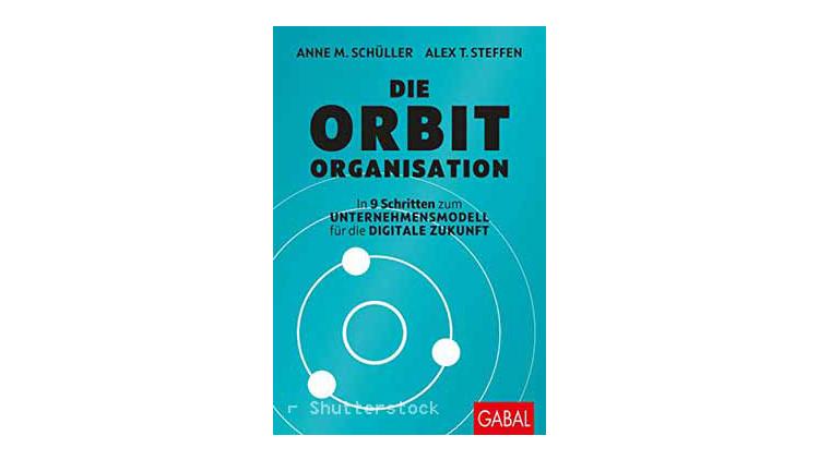 Buchtipp: Die Orbit-Organisation - In 9 Schritten zum Unternehmensmodell für die digitale Zukunft.