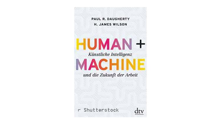 Buchtipp: Human + Machine - Künstliche Intelligenz und die Zukunft der Arbeit von Paul R. Daugherty und H. James Wilson.