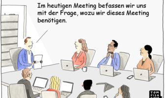 Cartoon: Bei Meetings und Besprechungen nach dem Wozu fragen