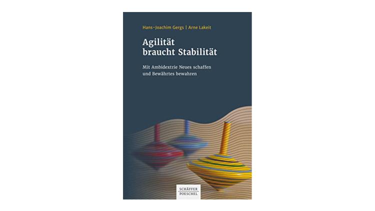 Agilität braucht Stabilität - Hans-Joachim Gergs und Arne Lakeit