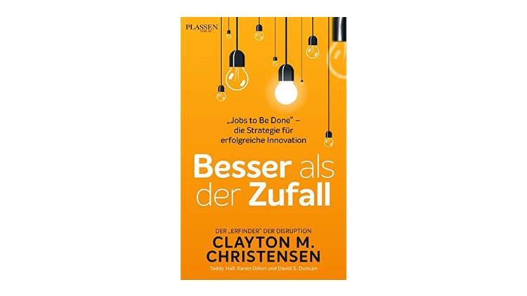 Buchtipp: Besser als der Zufall - Clayton M. Christensen