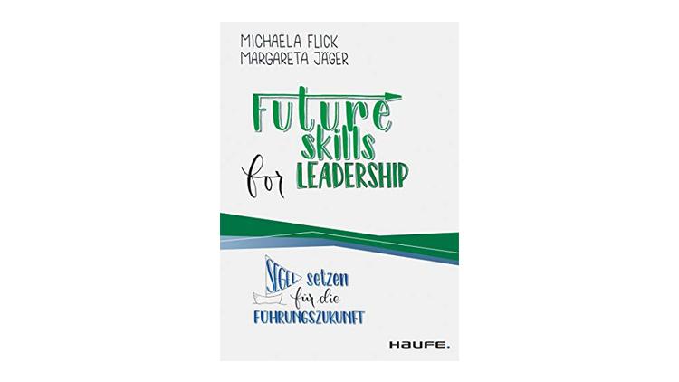 Futureskills for Leadership, von Margareta Jäger und Michaela Flick