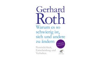 Buchtipp: Warum es so schwierig ist, sich und andere zu ändern - Gerhard Roth.