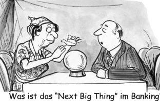 Cartoon: Suche nach dem Next Big Thing im Banking